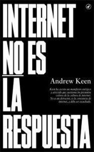 """Portada del libro """"Internet no es la respuesta"""""""
